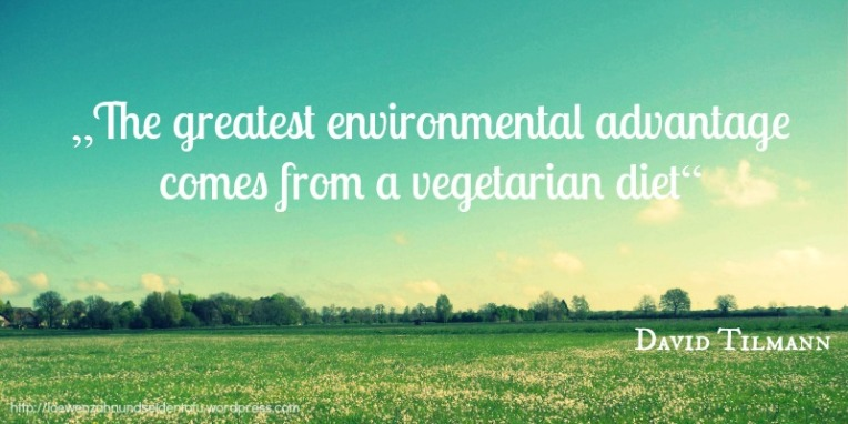 """The greatest environmental advantage comes from a vegetarian diet"", David Tilmann."